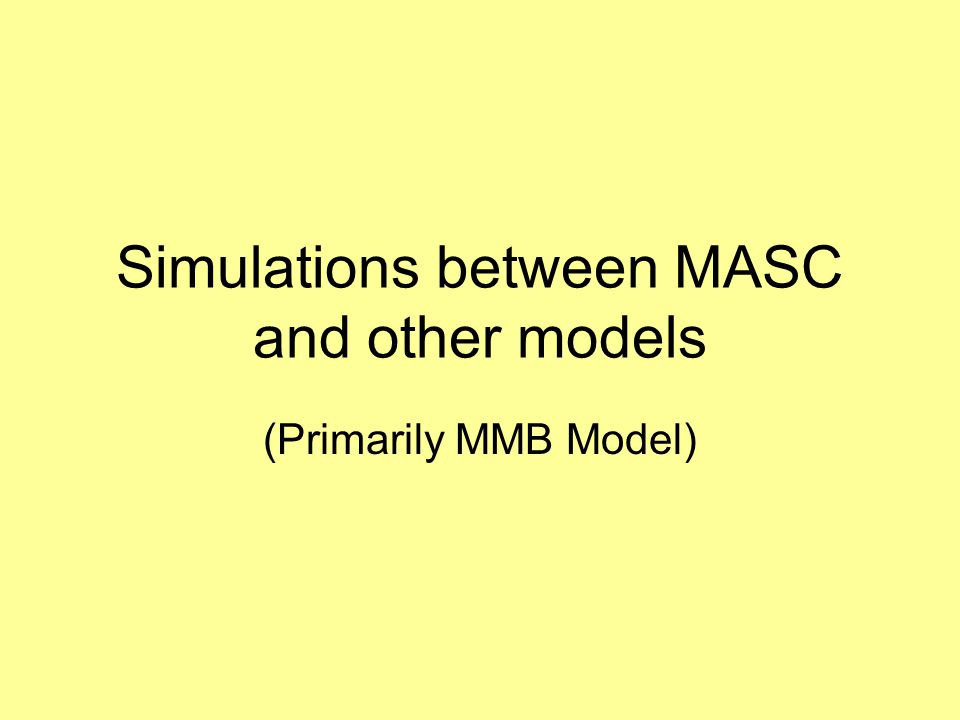 Simulations between MASC and other models (Primarily MMB Model)