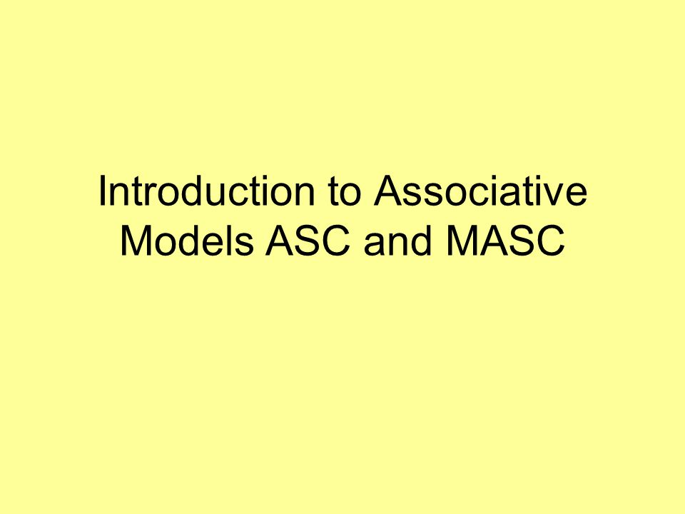 Introduction to Associative Models ASC and MASC
