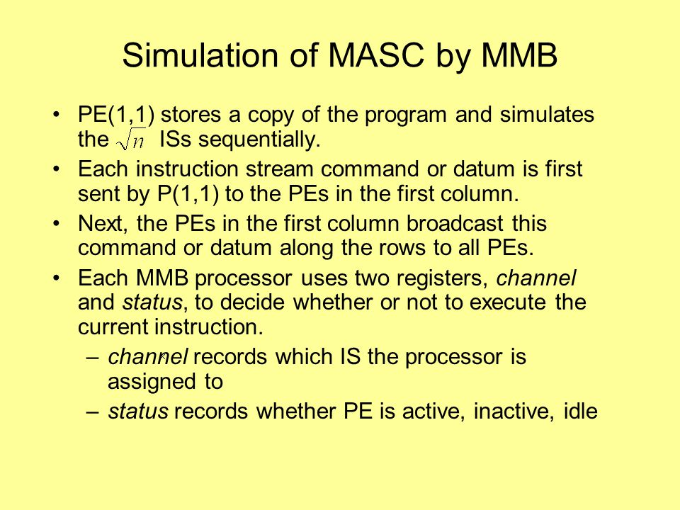 Simulation of MASC by MMB PE(1,1) stores a copy of the program and simulates the ISs sequentially.