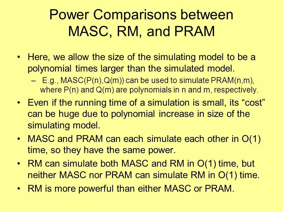 Power Comparisons between MASC, RM, and PRAM Here, we allow the size of the simulating model to be a polynomial times larger than the simulated model.