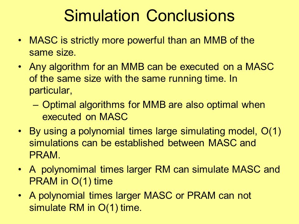 Simulation Conclusions MASC is strictly more powerful than an MMB of the same size.