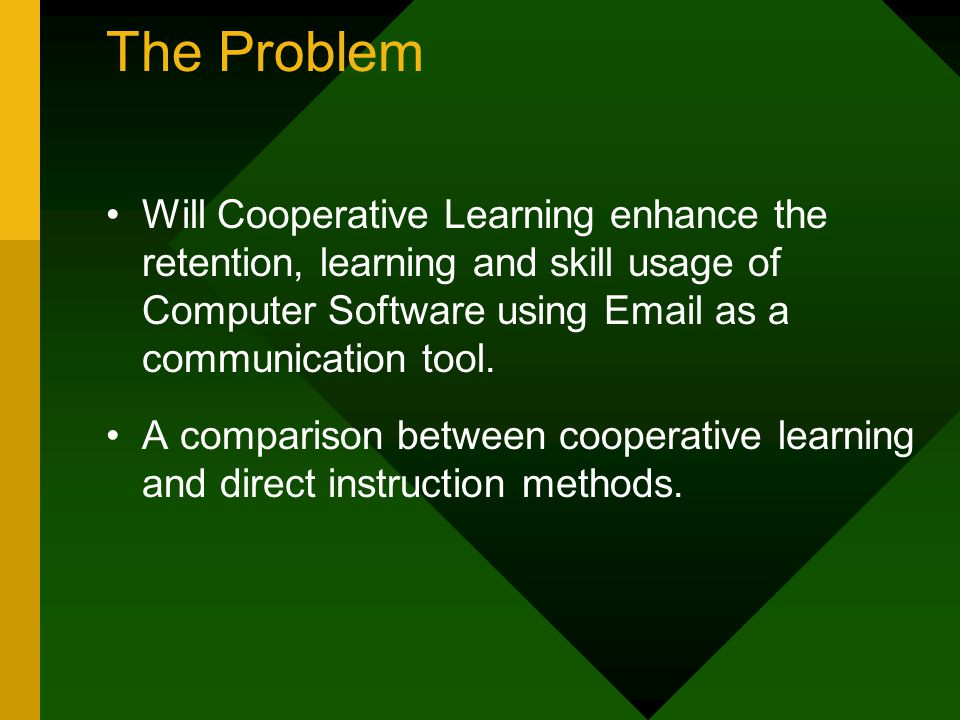 Our Objective To discover whether student's learning of computer tools (primarily E-mail) would be enhanced by using cooperative groups as compared to direct teaching methods.