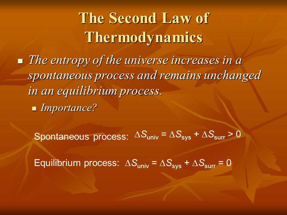 The Second Law of Thermodynamics The entropy of the universe increases in a spontaneous process and remains unchanged in an equilibrium process.