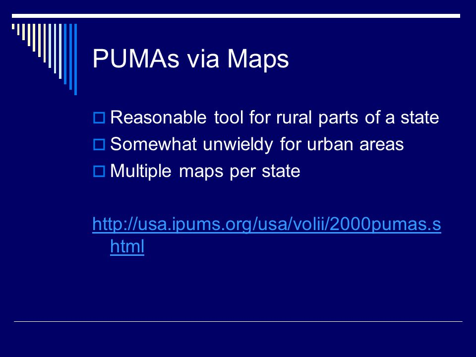 PUMAs via Maps  Reasonable tool for rural parts of a state  Somewhat unwieldy for urban areas  Multiple maps per state   html