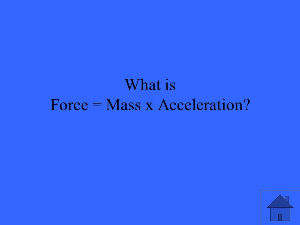 What is Force = Mass x Acceleration