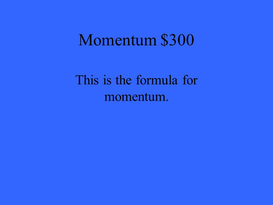 Momentum $300 This is the formula for momentum.