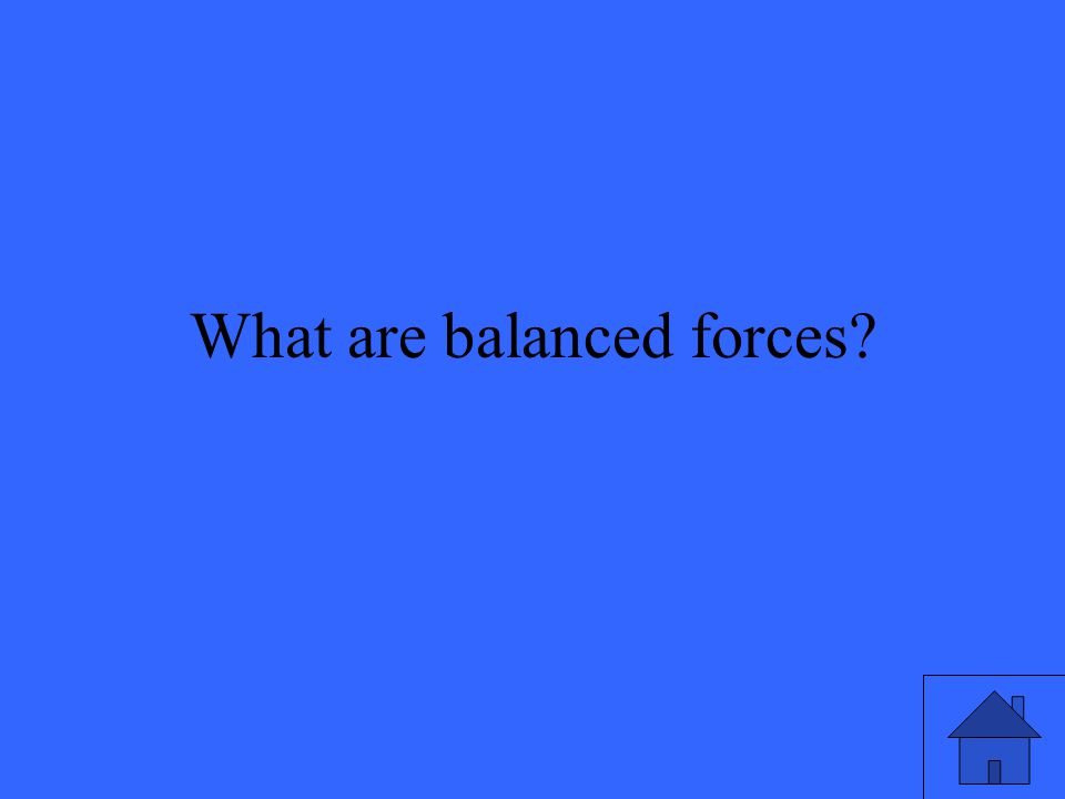What are balanced forces