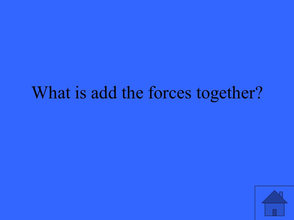 What is add the forces together