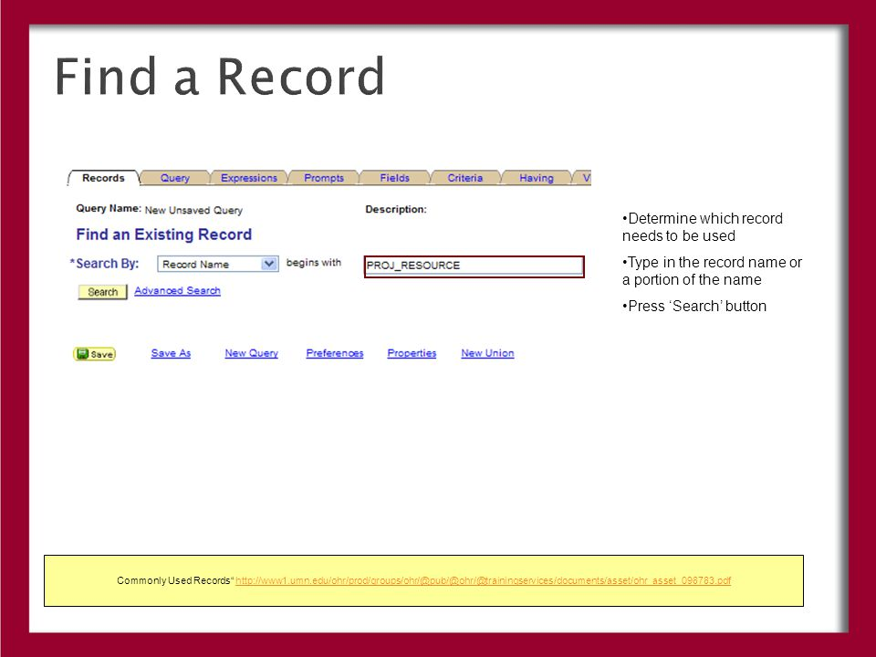 Find a Record Commonly Used Records Determine which record needs to be used Type in the record name or a portion of the name Press 'Search' button