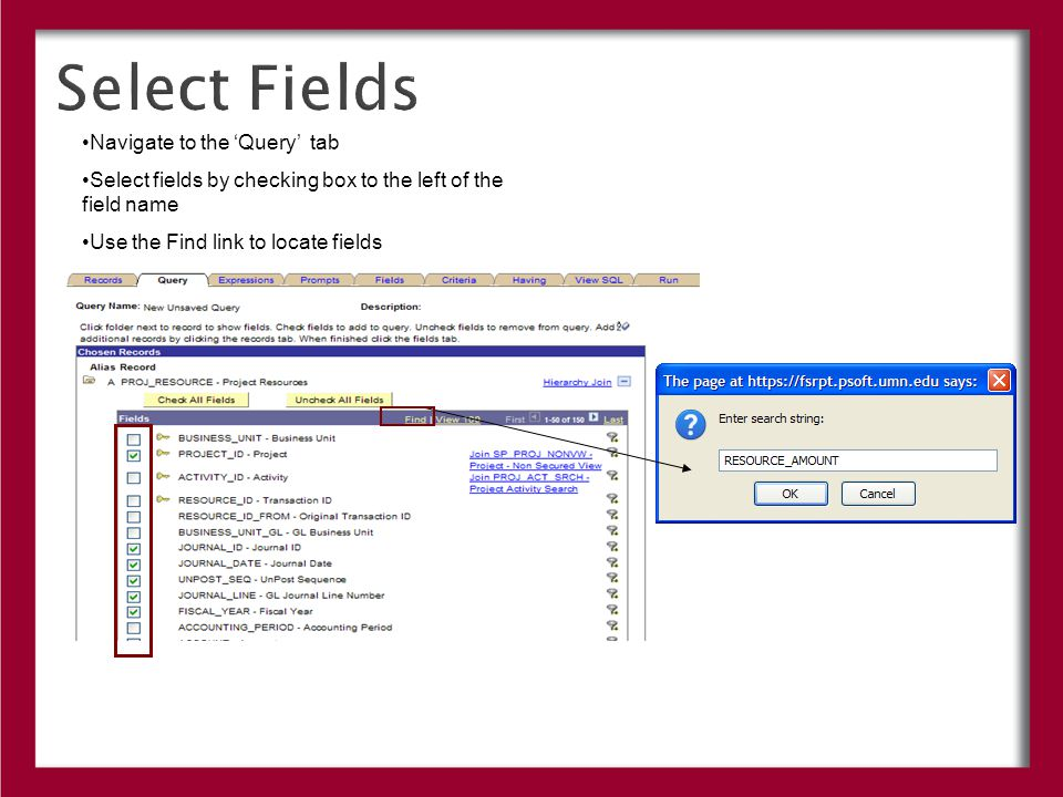 Select Fields Navigate to the 'Query' tab Select fields by checking box to the left of the field name Use the Find link to locate fields