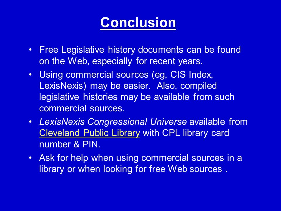 Conclusion Free Legislative history documents can be found on the Web, especially for recent years.