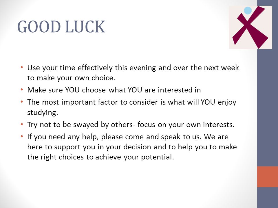 GOOD LUCK Use your time effectively this evening and over the next week to make your own choice.
