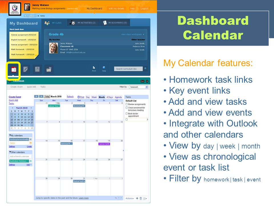 Dashboard Calendar My Calendar features: Homework task links Key event links Add and view tasks Add and view events Integrate with Outlook and other calendars View by day | week | month View as chronological event or task list Filter by homework | task | event