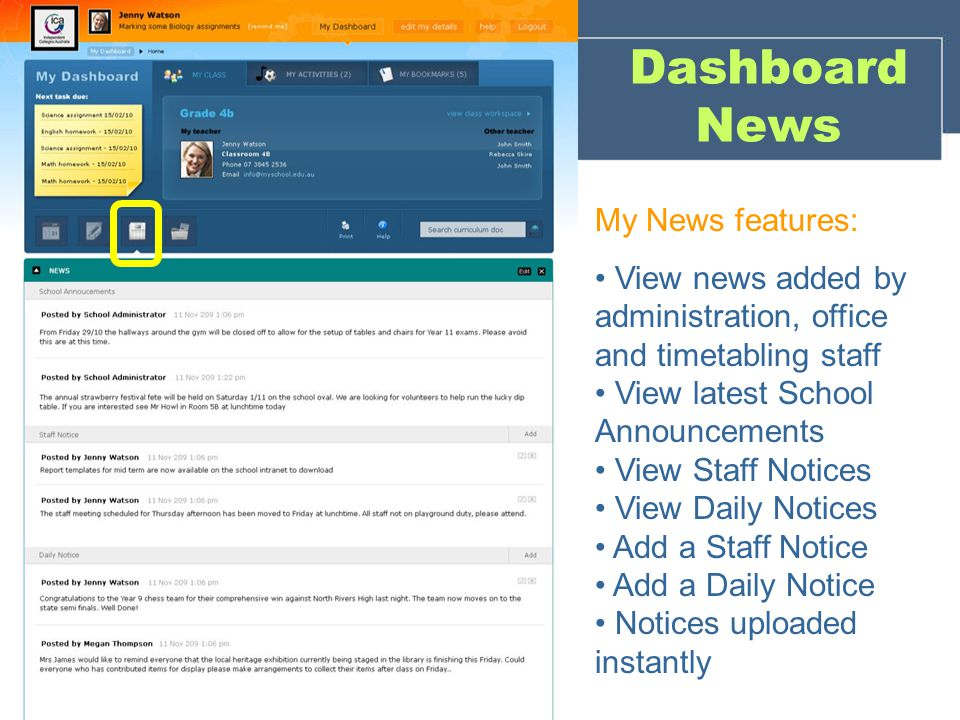 Dashboard News My News features: View news added by administration, office and timetabling staff View latest School Announcements View Staff Notices View Daily Notices Add a Staff Notice Add a Daily Notice Notices uploaded instantly