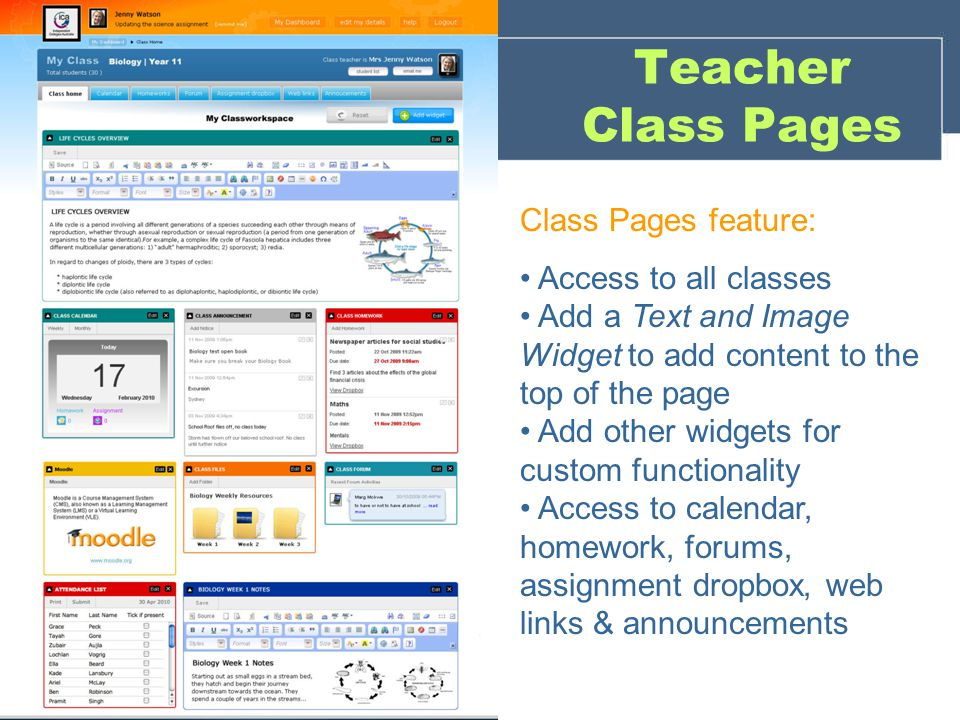 Teacher Class Pages Class Pages feature: Access to all classes Add a Text and Image Widget to add content to the top of the page Add other widgets for custom functionality Access to calendar, homework, forums, assignment dropbox, web links & announcements