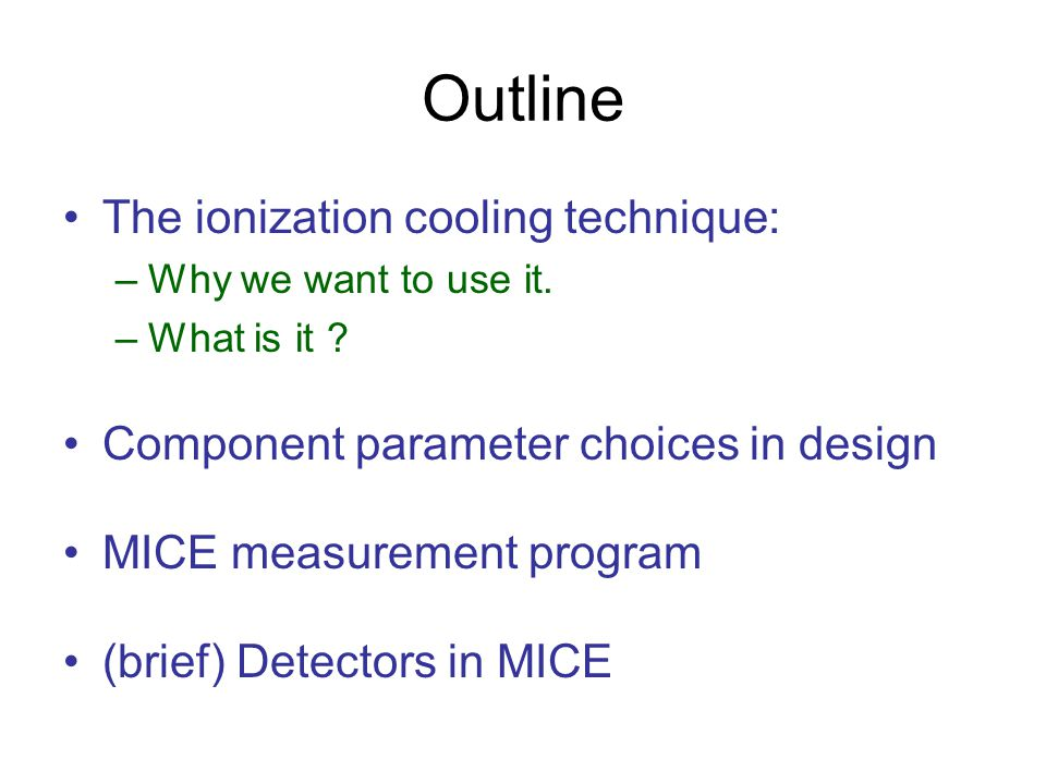 Outline The ionization cooling technique: –Why we want to use it.