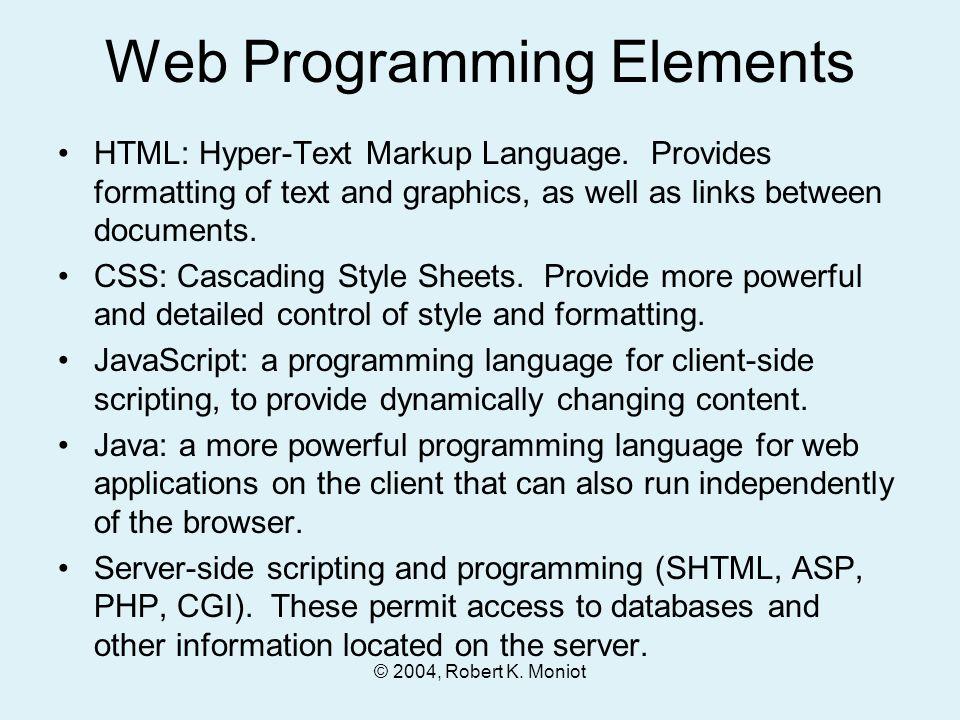 © 2004, Robert K.Moniot Web Programming Elements HTML: Hyper-Text Markup Language.