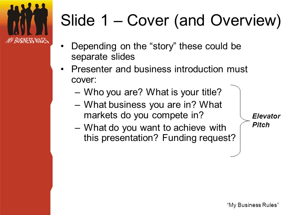 My Business Rules Slide 1 – Cover (and Overview) Depending on the story these could be separate slides Presenter and business introduction must cover: –Who you are.