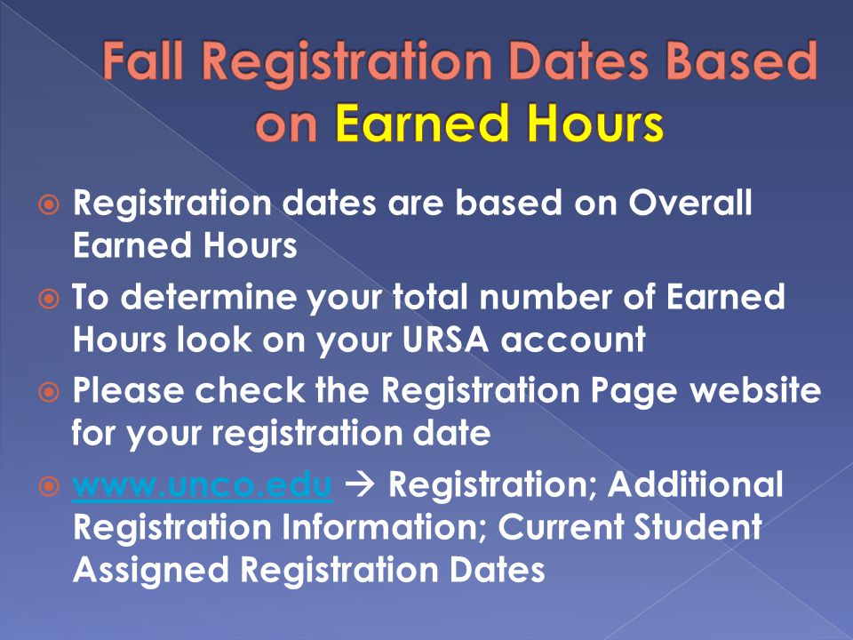  Registration dates are based on Overall Earned Hours  To determine your total number of Earned Hours look on your URSA account  Please check the Registration Page website for your registration date     Registration; Additional Registration Information; Current Student Assigned Registration Dates