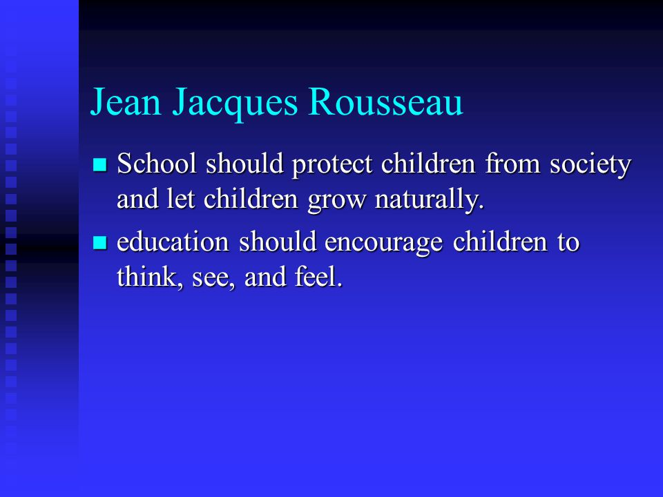 Jean Jacques Rousseau School should protect children from society and let children grow naturally.