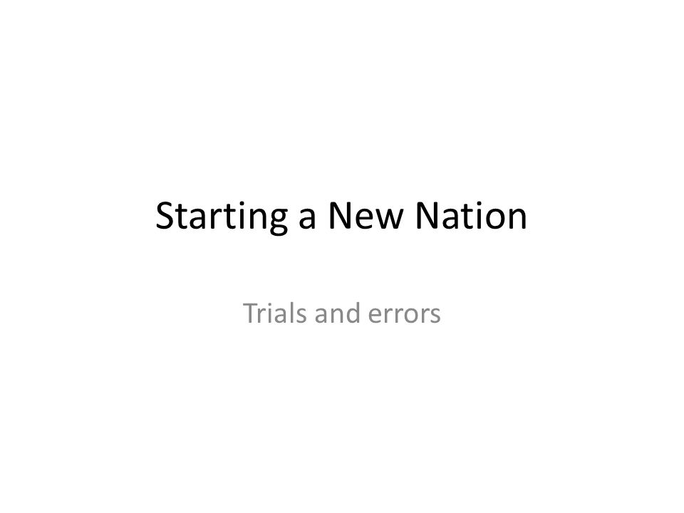 Starting a New Nation Trials and errors