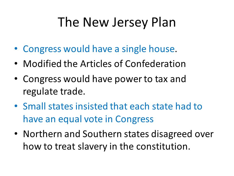 The New Jersey Plan Congress would have a single house.