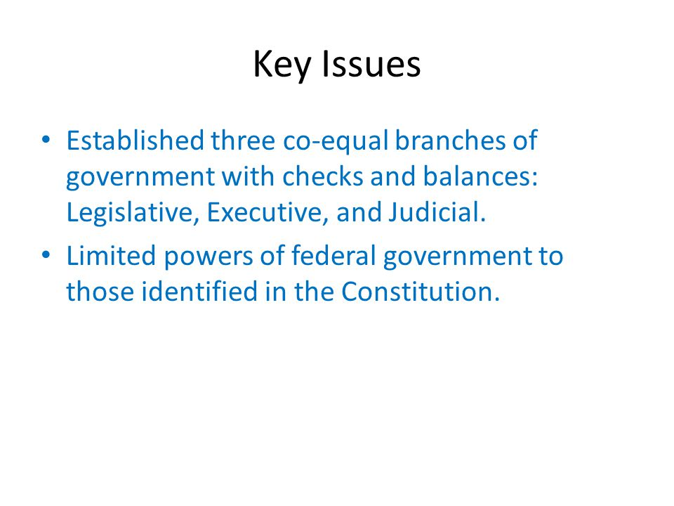 Key Issues Established three co-equal branches of government with checks and balances: Legislative, Executive, and Judicial.
