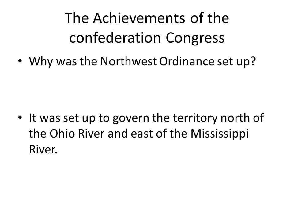 The Achievements of the confederation Congress Why was the Northwest Ordinance set up.