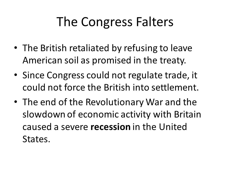The Congress Falters The British retaliated by refusing to leave American soil as promised in the treaty.