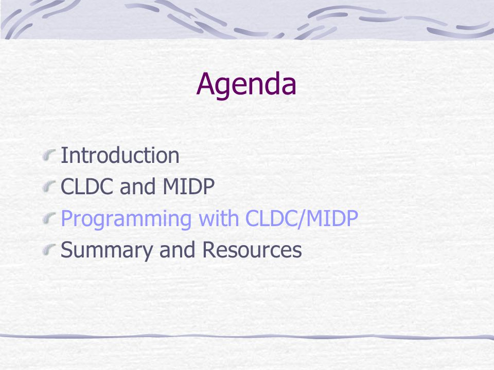 Agenda Introduction CLDC and MIDP Programming with CLDC/MIDP Summary and Resources