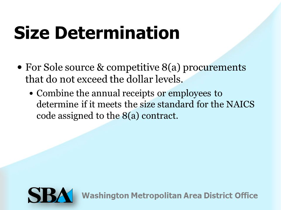 Washington Metropolitan Area District Office Size Determination For Sole source & competitive 8(a) procurements that do not exceed the dollar levels.