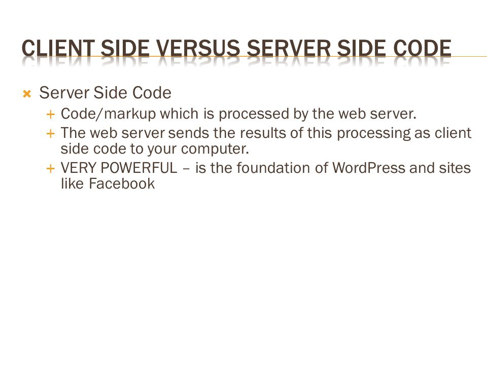  Server Side Code  Code/markup which is processed by the web server.