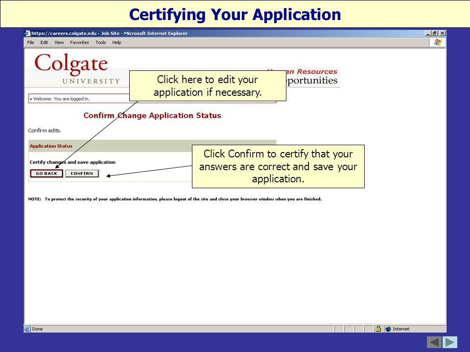 19 Certifying Your Application Click Confirm to certify that your answers are correct and save your application.
