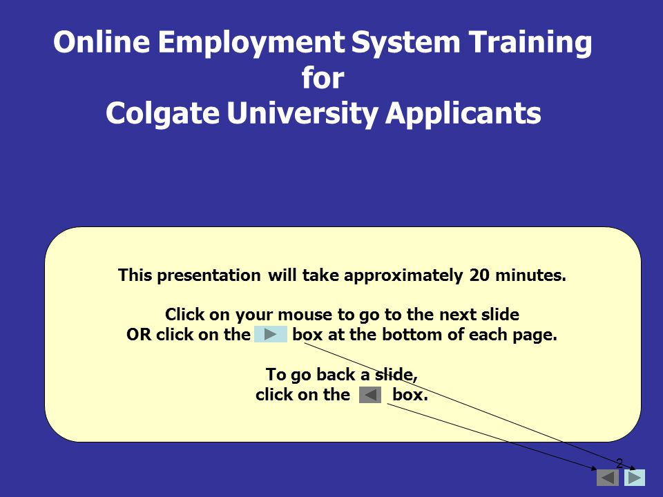2 Online Employment System Training for Colgate University Applicants This presentation will take approximately 20 minutes.