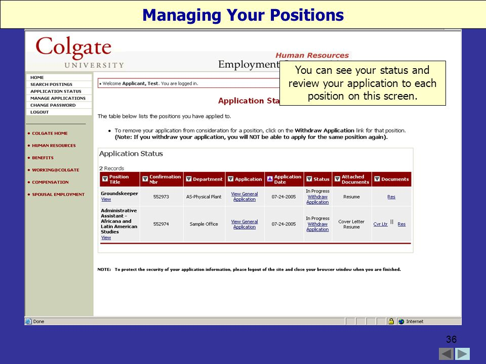 36 You can see your status and review your application to each position on this screen.