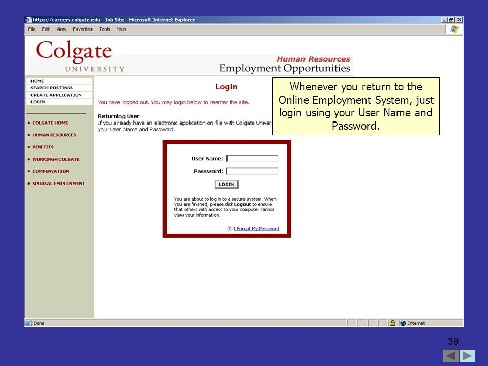39 Whenever you return to the Online Employment System, just login using your User Name and Password.