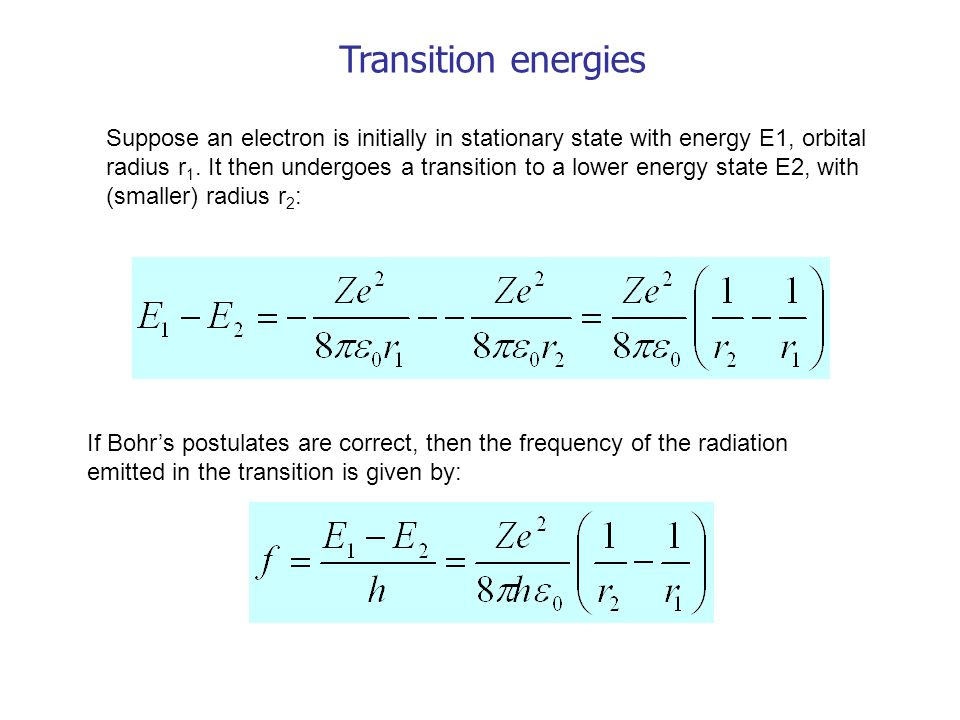 Transition energies Suppose an electron is initially in stationary state with energy E1, orbital radius r 1.