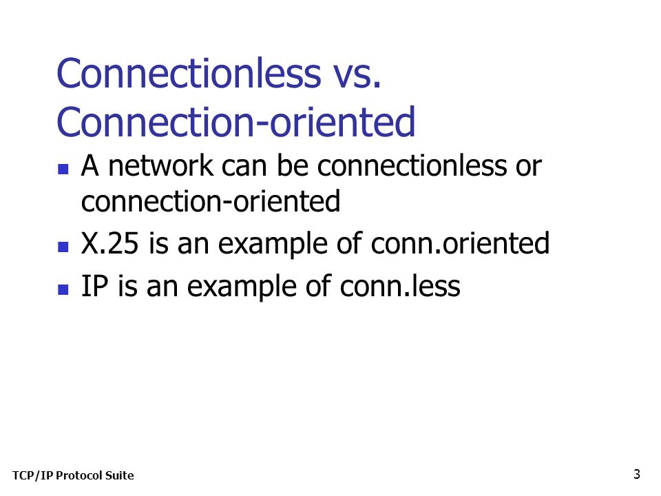 TCP/IP Protocol Suite 3 Connectionless vs.