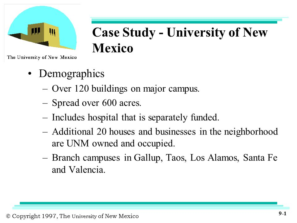 © Copyright 1997, The University of New Mexico 9-1 Case Study - University of New Mexico Demographics –Over 120 buildings on major campus.