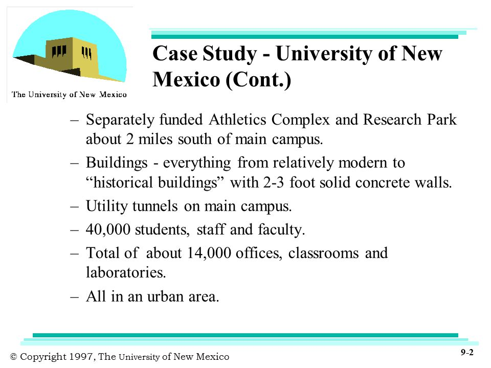 © Copyright 1997, The University of New Mexico 9-2 Case Study - University of New Mexico (Cont.) –Separately funded Athletics Complex and Research Park about 2 miles south of main campus.