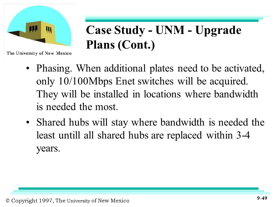 © Copyright 1997, The University of New Mexico 9-49 Case Study - UNM - Upgrade Plans (Cont.) Phasing.