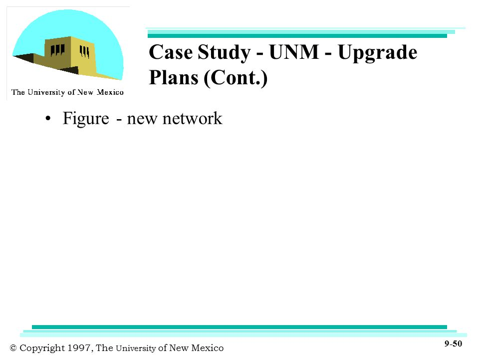 © Copyright 1997, The University of New Mexico 9-50 Case Study - UNM - Upgrade Plans (Cont.) Figure - new network