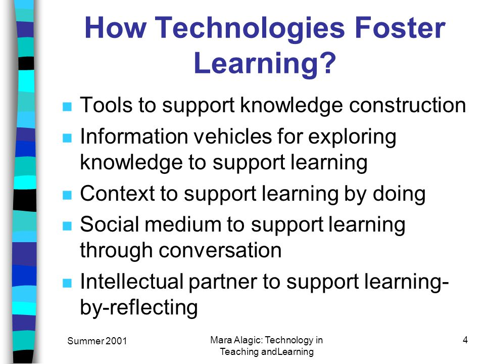 Summer 2001 Mara Alagic: Technology in Teaching andLearning 4 How Technologies Foster Learning.