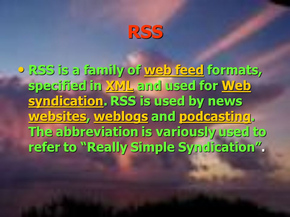 RSS RSS is a family of web feed formats, specified in XML and used for Web syndication.