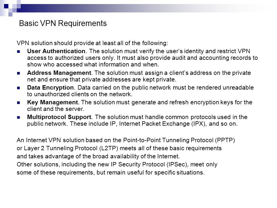 Basic VPN Requirements VPN solution should provide at least all of the following: User Authentication.