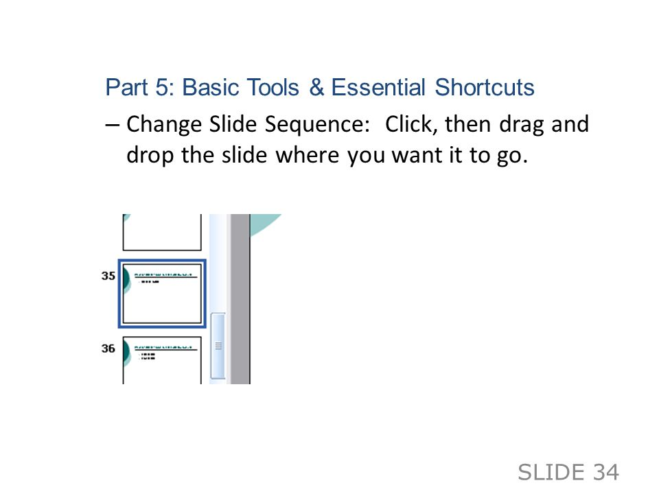 Part 5: Basic Tools & Essential Shortcuts – Change Slide Sequence: Click, then drag and drop the slide where you want it to go.