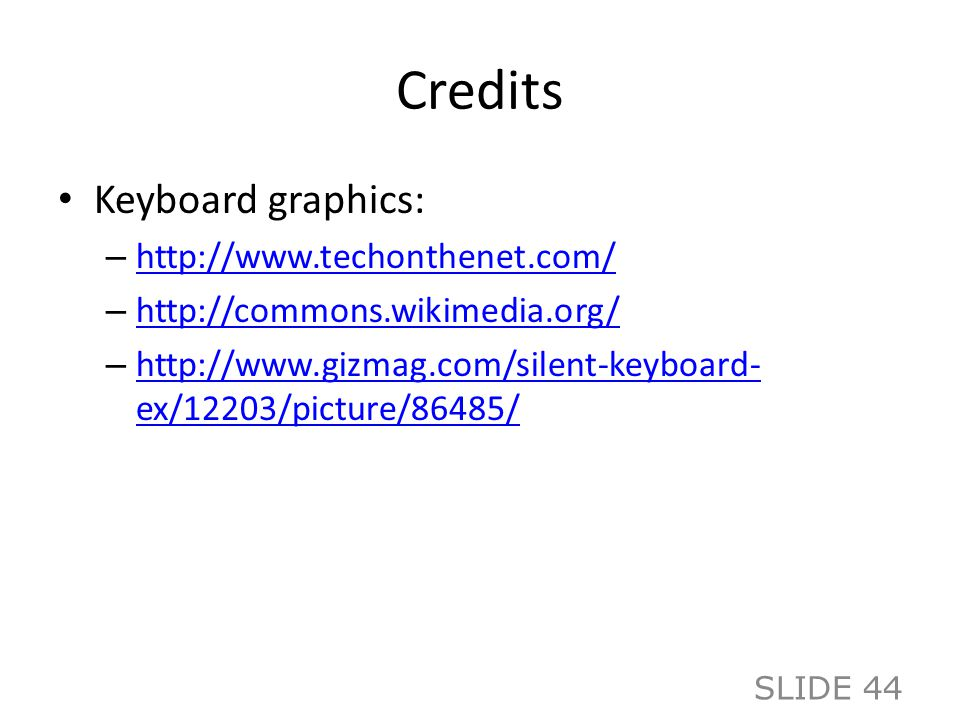 Credits Keyboard graphics: –     –     –   ex/12203/picture/86485/   ex/12203/picture/86485/ SLIDE 44