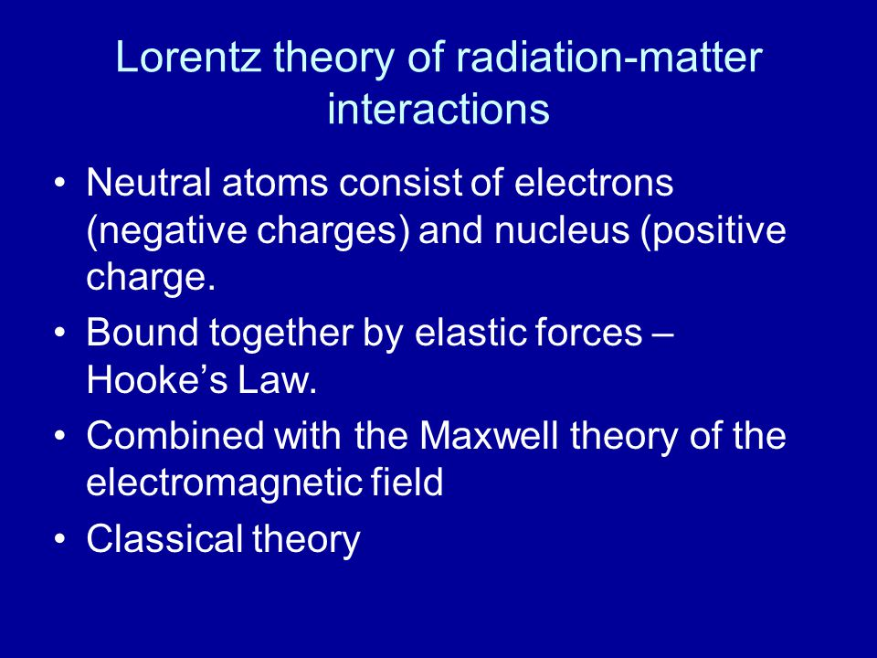 Lorentz theory of radiation-matter interactions Neutral atoms consist of electrons (negative charges) and nucleus (positive charge.