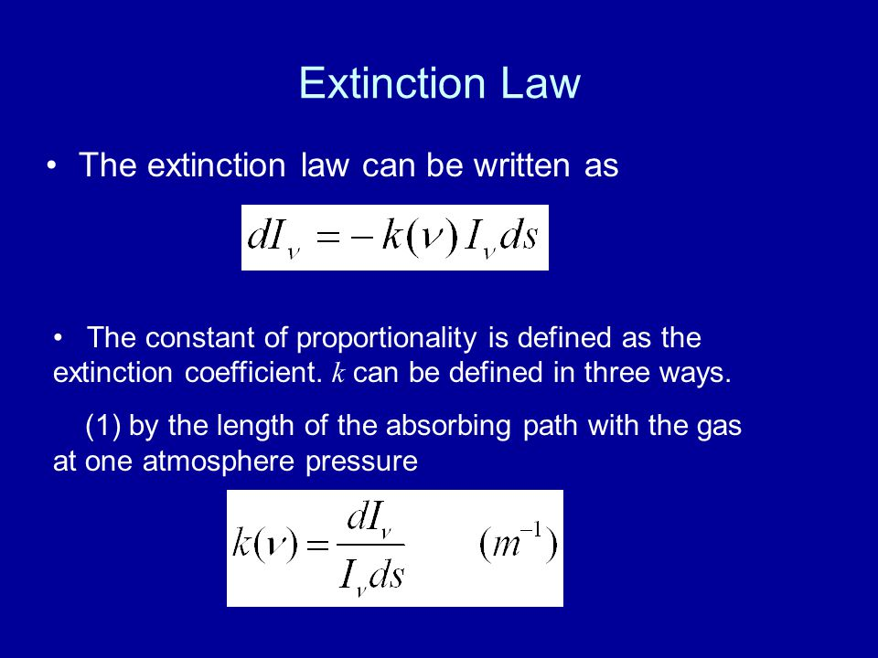 Extinction Law The extinction law can be written as The constant of proportionality is defined as the extinction coefficient.