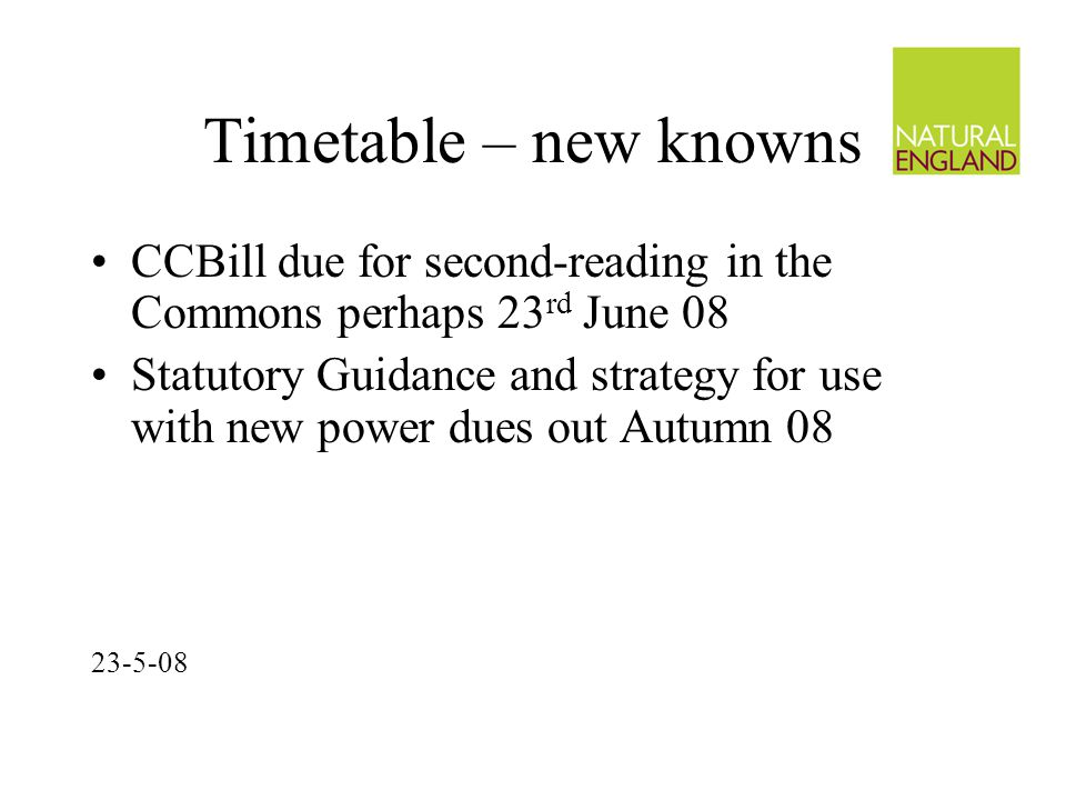 Timetable – new knowns CCBill due for second-reading in the Commons perhaps 23 rd June 08 Statutory Guidance and strategy for use with new power dues out Autumn
